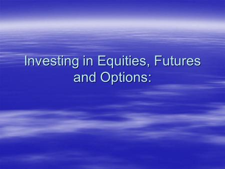 "Investing in Equities, Futures and Options:.  The Efficient Market Hypothesis states that it is not possible to ""beat the market"" regularly.  investors."