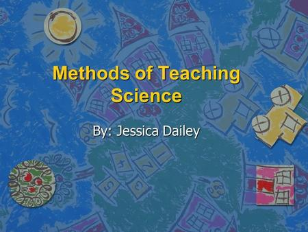 Methods of Teaching Science By: Jessica Dailey. INQUIRY PROJECT.