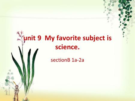 Unit 9 My favorite subject is science. sectionB 1a-2a.