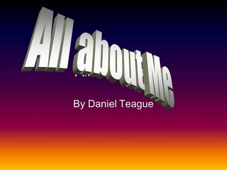 All about me By Daniel Teague favorite hobby Soccer is my favorite hobby because its good for you. I've always won I some times loose. But I always have.