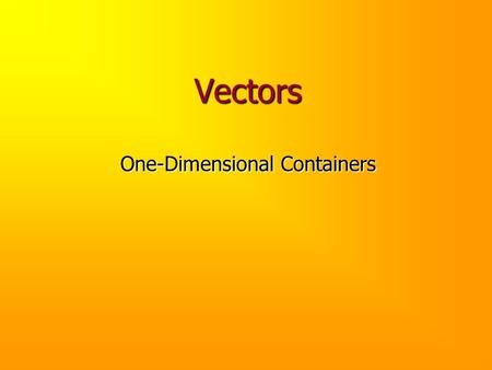 Vectors One-Dimensional Containers. Problem A file contains a sequence of names and scores: Ann92 Bob84 Chris89... Using OCD, design and implement a program.