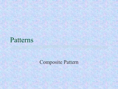 Patterns Composite Pattern. Patterns All designers use patterns. Patterns in solutions come from patterns in problems. A pattern is a solution to a problem.