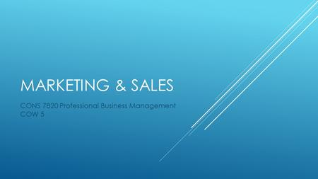 MARKETING & SALES CONS 7820 Professional Business Management COW 5.