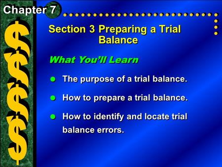 Section 3Preparing a Trial Balance What You'll Learn  The purpose of a trial balance.  How to prepare a trial balance.  How to identify and locate trial.