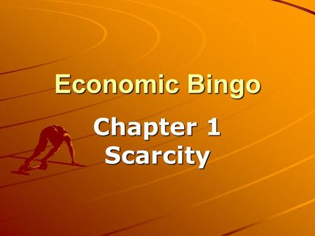 Economic Bingo Chapter 1 Scarcity. Bingo Terms Scarcity*Scarcity Producer*Entrepreneur Economist*Natural Resource Capital Resource*Consumer Division of.