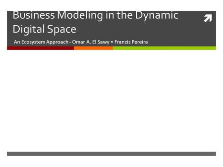  Business Modeling in the Dynamic Digital Space An Ecosystem Approach - Omar A. El Sawy Francis Pereira.