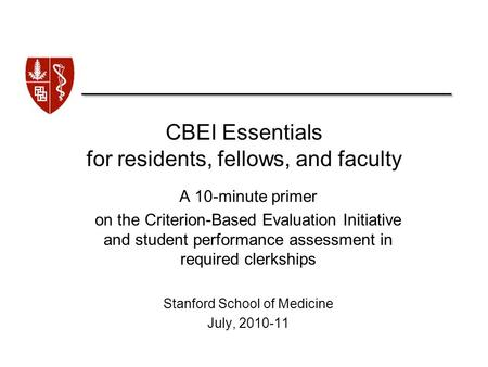 CBEI Essentials for residents, fellows, and faculty A 10-minute primer on the Criterion-Based Evaluation Initiative and student performance assessment.