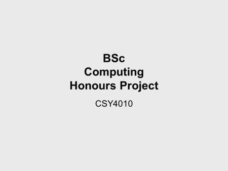 BSc Computing Honours Project CSY4010. Timeline - May 1.Project topics/titles plus; 2.Presentation session by course team for all final year students.