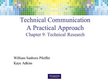 Technical Communication A Practical Approach Chapter 9: Technical Research William Sanborn Pfeiffer Kaye Adkins.