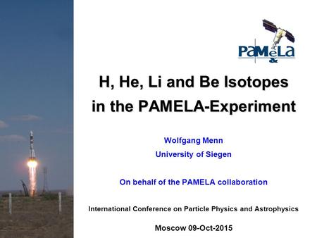 H, He, Li and Be Isotopes in the PAMELA-Experiment Wolfgang Menn University of Siegen On behalf of the PAMELA collaboration International Conference on.