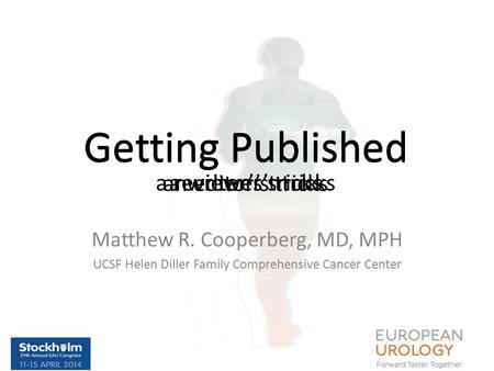 Matthew R. Cooperberg, MD, MPH UCSF Helen Diller Family Comprehensive Cancer Center Getting Published an editor's tricks Getting Published a reviewer's.