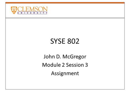 SYSE 802 John D. McGregor Module 2 Session 3 Assignment.