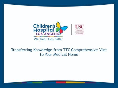 Transferring Knowledge from TTC Comprehensive Visit to Your Medical Home.