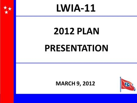 2012 PLAN PRESENTATION MARCH 9, 2012 LWIA-11. * All 2010 formula funds have been expended. Plan for Formula Funds.
