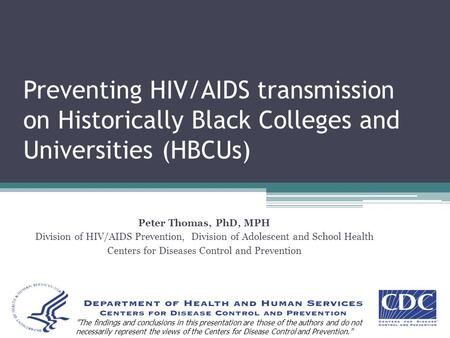 Preventing HIV/AIDS transmission on Historically Black Colleges and Universities (HBCUs) Peter Thomas, PhD, MPH Division of HIV/AIDS Prevention, Division.