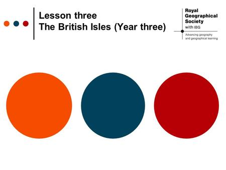 Lesson three The British Isles (Year three). Great Britain, UK or British Isles?