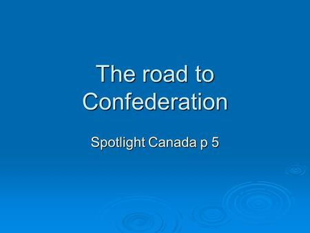 The road to Confederation Spotlight Canada p 5. What is different about this map to today's map of Canada?