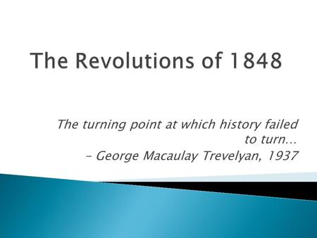 The turning point at which history failed to turn… - George Macaulay Trevelyan, 1937.