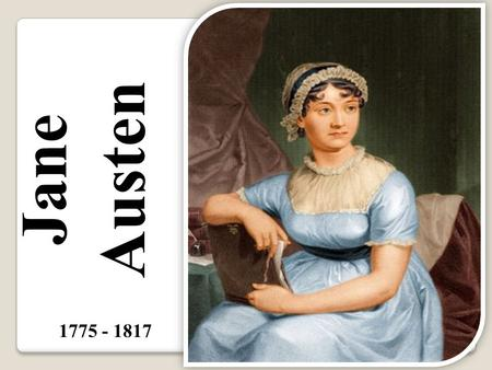 Jane Austen 1775 - 1817. Life Born at the parsonage of Steventon, a small town in Hampshire, where her father was a rector. When he retired, in 1801,