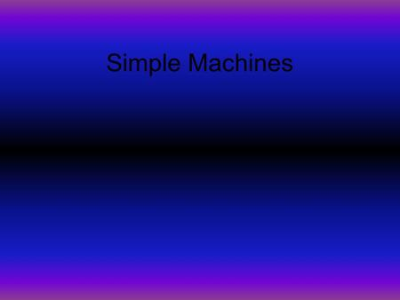 Simple Machines. General Information  Simple machines are tools that make work easier.  Simple machines have few or no moving parts.  Simple machines.