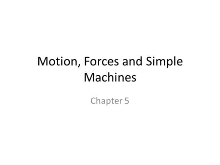 Motion, Forces and Simple Machines Chapter 5. Section 1- Motion.