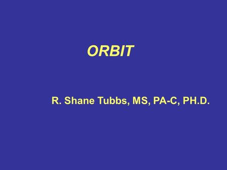 ORBIT R. Shane Tubbs, MS, PA-C, PH.D.. BONY ORBIT.