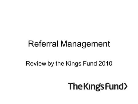 Referral Management Review by the Kings Fund 2010.