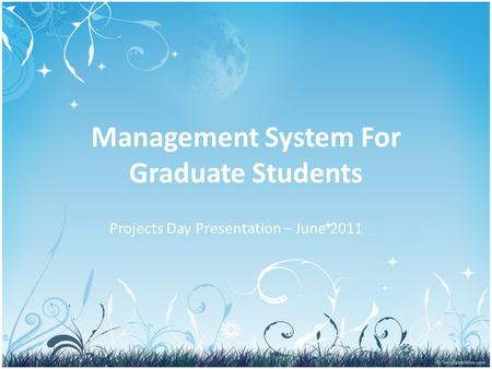 Management System For Graduate Students Projects Day Presentation – June 2011.