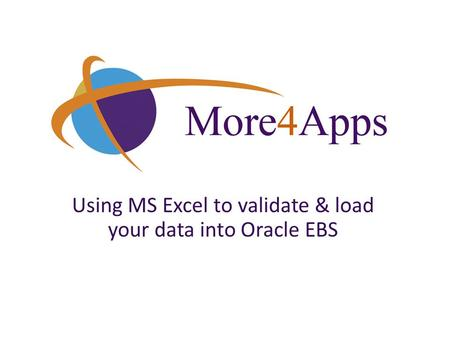 Using MS Excel to validate & load your data into Oracle EBS.