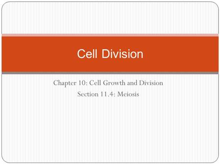 Chapter 10: Cell Growth and Division Section 11.4: Meiosis Cell Division.