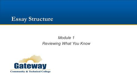 Essay Structure Module 1 Reviewing What You Know.