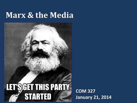 Marx & the Media COM 327 January 21, 2014. QUIZ!!