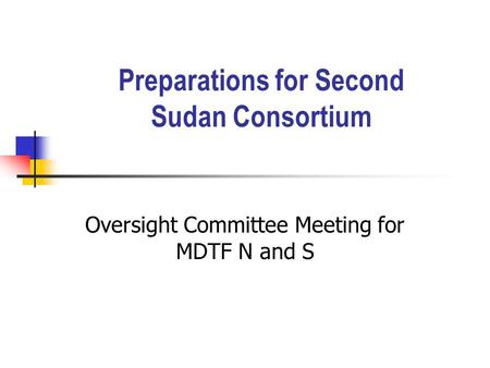 Preparations for Second Sudan Consortium Oversight Committee Meeting for MDTF N and S.