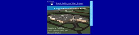 Jonathon Gridley Senior Thesis – Spring 2007 Mechanical Option Energy Efficient Mechanical System Alternatives South Jefferson High School S OUTH J EFFERSON.