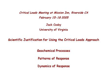 Critical Loads Meeting at Mission Inn, Riverside CA February 15-18 2005 Jack Cosby University of Virginia Scientific Justification for Using the Critical.
