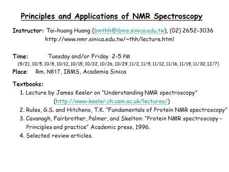 Principles and Applications of NMR Spectroscopy Instructor: Tai-huang Huang (02)