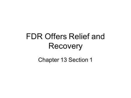 FDR Offers Relief and Recovery Chapter 13 Section 1.