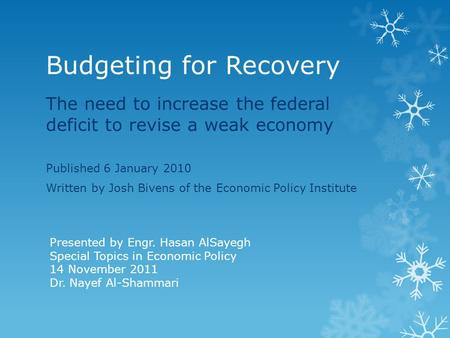 Budgeting for Recovery The need to increase the federal deficit to revise a weak economy Published 6 January 2010 Written by Josh Bivens of the Economic.