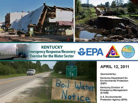 APRIL 12, 2011 Sponsored by: Kentucky Department for Environmental Protection (DEP) Kentucky Division of Emergency Management (KYEM) U.S. Environmental.