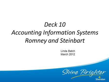 Deck 10 Accounting Information Systems Romney and Steinbart Linda Batch March 2012.
