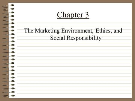 Chapter 3 The Marketing Environment, Ethics, and Social Responsibility.