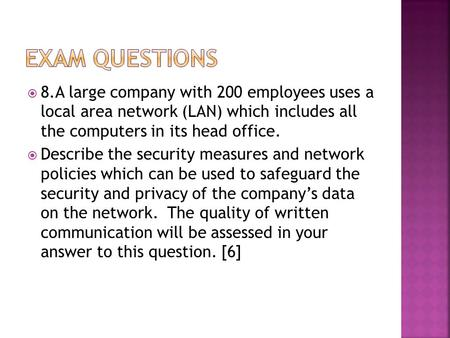  8.A large company with 200 employees uses a local area network (LAN) which includes all the computers in its head office.  Describe the security measures.