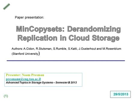 )1()1( Presenter: Noam Presman Advanced Topics in Storage Systems – Semester B 2013 Authors: A.Cidon, R.Stutsman, S.Rumble, S.Katti,