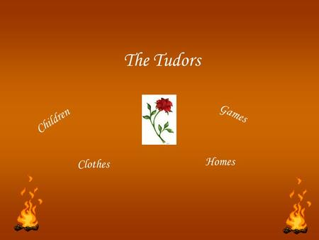 The Tudors Children Clothes Games Homes. Children Long hours studying and working didn't stop Tudor children having fun and playing games. Toys were often.