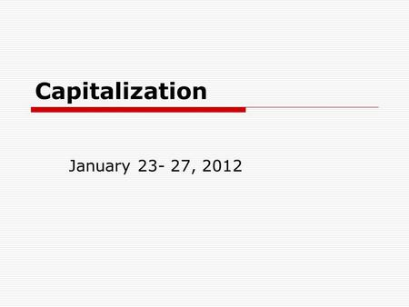 Capitalization January 23- 27, 2012. 1. Capitalize the first word of a sentence  When he tells a joke, he sometimes forgets the punch line.
