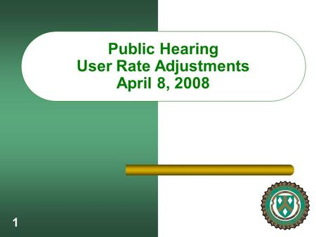 1 Public Hearing User Rate Adjustments April 8, 2008.