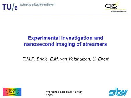 Experimental investigation and nanosecond imaging of streamers T.M.P. Briels, E.M. van Veldhuizen, U. Ebert Workshop Leiden, 9-13 May 2005.
