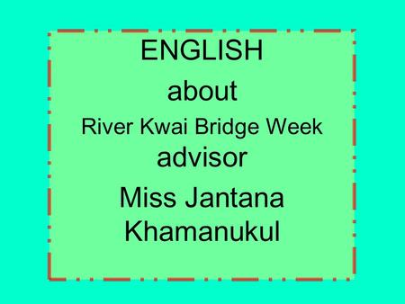 ENGLISH about River Kwai Bridge Week advisor Miss Jantana Khamanukul.