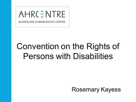 Convention on the Rights of Persons with Disabilities Rosemary Kayess.