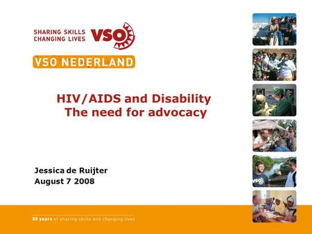 HIV/AIDS and Disability The need for advocacy Jessica de Ruijter August 7 2008.
